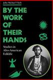 By the Work of Their Hands : Studies in Afro-American Folklife, Vlach, John M., 0813913667