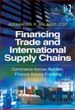 Financing Trade and International Supply Chains Commerce Across Borders and Cash Across Countries, Malaket, Alexander, 1472403665