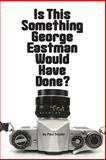 Is This Something George Eastman Would Have Done?, Paul Snyder, 1479363669
