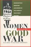 Women Against the Good War : Conscientious Objection and Gender on the American Home Front, 1941-1947, Goossen, Rachel W., 080782366X