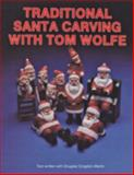 Traditional Santa Carving with Tom Wolfe, Tom Wolfe, 0887403662