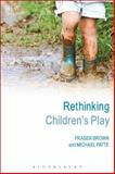 Rethinking Children's Play, Brown, Fraser and Patte, Michael, 1441173668