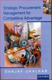 Strategic Procurement Management for Competitive Advantage, Ukalkar, Sanjay, 019565367X