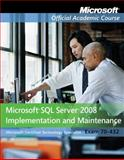 Microsoft SQL Server 2008 Implementation and Maintenance : Exam 70-432, Microsoft Official Academic Course Staff, 0470183675