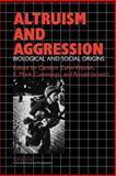Altruism and Aggression : Social and Biological Origins, , 0521423678