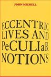 Eccentric Lives and Peculiar Notions, John F. Michell, 0932813674