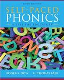 Self-Paced Phonics : A Text for Educators, Dow, Roger S. and Baer, G. Thomas, 0132883678