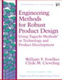 Engineering Methods for Robust Product Design : Using Taguchi Methods in Technology and Product Development, Fowlkes, William Y. and Creveling, Clyde M., 0201633671