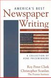 America's Best Newspaper Writing : A Collection of ASNE Prizewinners, Clark, Roy Peter and Scanlan, Christopher, 0312443676