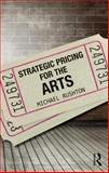 Strategic Pricing for the Arts, Rushton, Michael, 0415713676