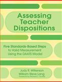 Assessing Teacher Dispositions : Five Standards-Based Steps to Valid Measurement Using the DAATS Model, Wilkerson, Judy R. and Lang, William Steve, 1412953677