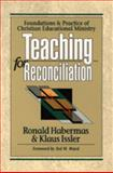 Teaching for Reconciliation : Foundations and Practice of Christian Educational Ministry, Habermas, Ronald and Issler, Klaus, 0801043670