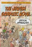 The Jewish Graphic Novel : Critical Approaches, , 0813543673