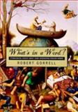 What's in a Word? : Etymological Gossip about Some Interesting English Words, Gorrell, Robert, 0874173671