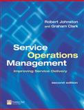 Service Operations Management : Improving Service Delivery, Johnston, Robert and Clark, Graham, 0273683675