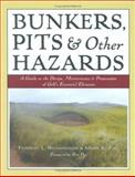 Bunkers, Pits and Other Hazards : A Guide to the Design, Maintenance and Preservation of Golf's Essential Elements, Richardson, Forrest L. and Fine, Mark K., 0471683671