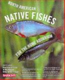 North American Native Fishes for the Home Aquarium, David M. Schleser, 0764103679