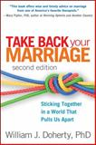 Take Back Your Marriage, Second Edition, William J. Doherty, 1462503675