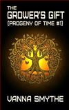 The Grower's Gift (Progeny of Time #1), Vanna Smythe, 1500283673