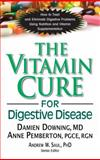 The Vitamin Cure for Digestive Disease, Damien Downing and Anne Pemberton, 1591203678