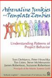 Adrenaline Junkies and Template Zombies : Understanding Patterns of Project Behavior, DeMarco, Tom and Hruschka, Peter, 0932633676
