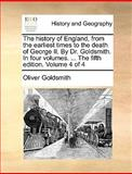 The History of England, from the Earliest Times to the Death of George II by Dr Goldsmith in Four Volumes the Fifth Edition Volume 4, Oliver Goldsmith, 1170673678