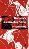 Nietzsche's Machiavellian Politics, Dombowsky, Don, 1403933677