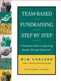 Team-Based Fundraising Step by Step : A Practical Guide to Improving Results Through Teamwork, Carlson, Mim and Clarke, Cheryl A., 0787943673