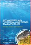 Antioxidants and Functional Components in Aquatic Foods, Kristinsson, Hordur G., 0813813670