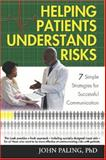 Helping Patients Understand Risks : 7 Simple Strategies for Succesful Communication, Paling, John, 0964223678