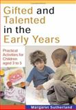 Gifted and Talented in the Early Years : Practical Activities for Children Aged 3 to 5, Sutherland, Margaret, 141290367X
