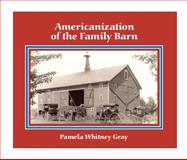 Americanization of the Family Barn, Gray, Pamela Whitney, 057804367X