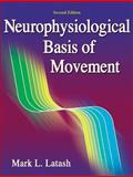 Neurophysiological Basis of Movement, Latash, Mark L., 0736063676