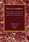 Tales of a Grandfather : Being the History of Scotland from the Earliest Period to the Battle of Flodden In 1513, Scott, Walter, 1107453674