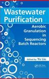 Wastewater Purification : Aerobic Granulation in Sequencing Batch Reactors, , 1420053671