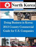 Doing Business in Korea: 2013 Country Commercial Guide for U. S. Companies, United States United States Department of Commerce, 1500623679