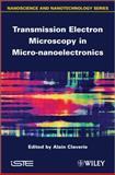 Transmission Electron Microscopy in Micro-Nanoelectronics, Claverie, Alain, 1848213670