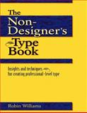 The Non-Designer's Type Book : Insights and Techniques for Creating Professional, Williams, Robin, 0201353679