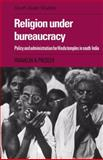 Religion under Bureaucracy : Policy and Administration for Hindu Temples in South India, Presler, Franklin A., 0521053676