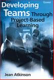 Developing Teams Through Project-Based Learning 9780566083679