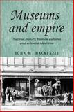 Museums and Empire : Natural History, Human Cultures and Colonial Identities, MacKenzie, John M., 0719083672