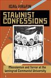 Stalinist Confessions : Messianism and Terror at the Leningrad Communist University, Halfin, Igal, 0822943670