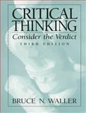 Critical Thinking : Consider the Verdict, Waller, Bruce N., 0137443684