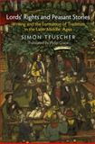 Lords' Rights and Peasant Stories : Writing and the Formation of Tradition in the Later Middle Ages, Teuscher, Simon, 0812243684
