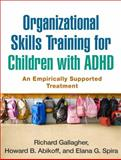 Organizational Skills Training for Children with ADHD : An Empirically Supported Treatment, Gallagher, Richard and Abikoff, Howard B., 1462513689