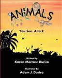 *Animals You See... a to Z, Karen Durica, 1625103689