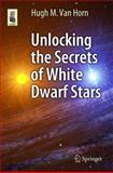 Unlocking the Secrets of White Dwarf Stars, Van Horn, Hugh, 3319093681