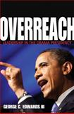 Overreach : Leadership in the Obama Presidency, Edwards, George C., 069115368X