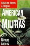 American Militias : Rebellion, Racism and Religion, Abanes, Richard, 0830813683