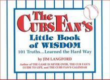 The Cubs Fans' Little Book of Wisdom, Jim Langford, 0912083689